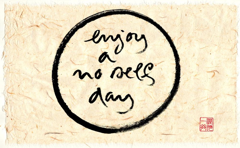 Enjoy a no self day
